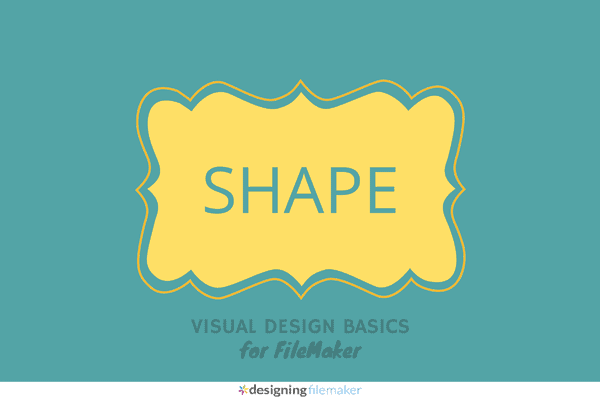 Visual Design Basics For FileMaker: Shape