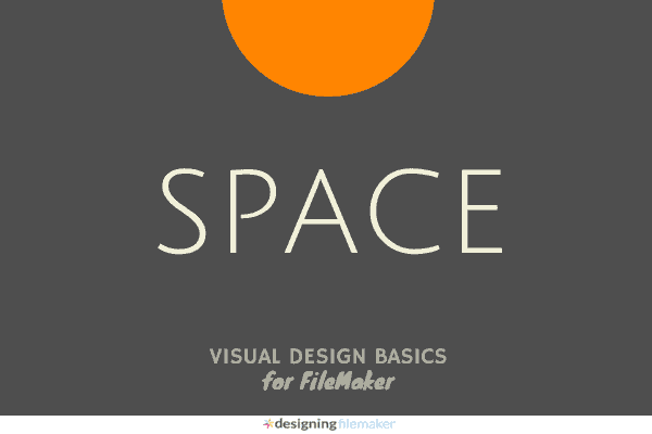 Visual Design Basics For FileMaker: Space