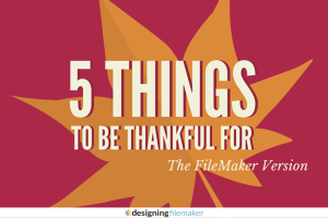 5 Hidden FileMaker Design Tools I'm Thankful For